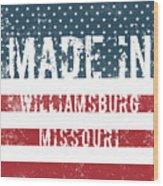 Made In Williamsburg, Missouri Wood Print