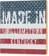 Made In Williamstown, Kentucky Wood Print