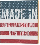 Made In Williamstown, New York Wood Print