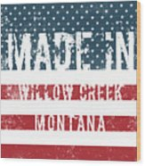 Made In Willow Creek, Montana Wood Print