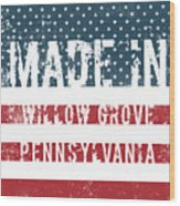 Made In Willow Grove, Pennsylvania Wood Print