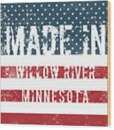 Made In Willow River, Minnesota Wood Print
