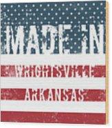 Made In Wrightsville, Arkansas Wood Print
