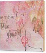 Remember To Be Grateful Wood Print