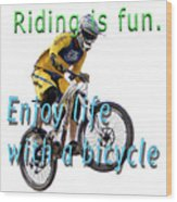 Riding Is Fun. Enjoy Life With A Bicycle  Wood Print