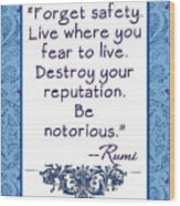 Rumi Quote Be Notorious Wood Print
