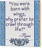 Rumi Quote You Were Born With Wings Wood Print