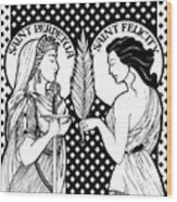 Saints Perpetua And Felicity Wood Print