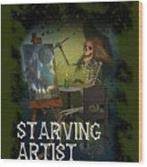 Starving Artist Wood Print