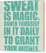 Sweat Is Magic. Cover Yourself In It Daily To Grant Your Wishes Gym Motivational Quotes Poster Wood Print