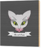 The Cat I Am  Wood Print