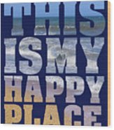 This Is My Happy Place - The Beach Wood Print