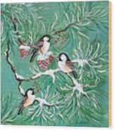 Three Little Chickadees In Pine Wood Print