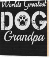 Worlds Greatest Dog Grandpa Wood Print