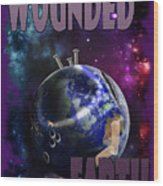 Wounded Earth Wood Print