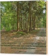 12- The Road Not Taken Wood Print