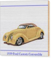 1939 Ford Custom Street-rod Convert Wood Print