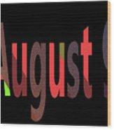 August 9 Wood Print