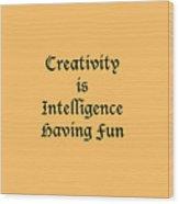 Creativity Is Intelligence Having Fun 5429.02 Wood Print