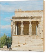 Erechtheion Temple On Acropolis Hill, Athens Greece. Wood Print