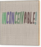 Graphic Display Of The Word Inconceivable Wood Print