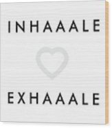 Inhale Exhale Wood Print