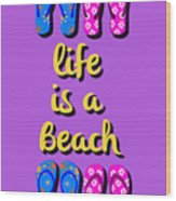 Life Is A Beach Wood Print