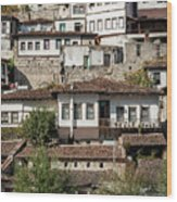 Ottoman Architecture View In Historic Berat Old Town Albania Wood Print
