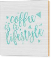 Text Art Coffee Is A Lifestyle Wood Print