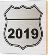 2019 Highway Sign Wood Print