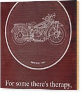 Bmw R32 1923 - For Some There's Therapy, For The Rest Of Us There's Motorcycles Wood Print