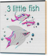 3 Little Fish Wood Print
