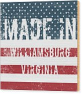 Made In Williamsburg, Virginia Wood Print