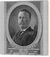 President Theodore Roosevelt Wood Print