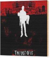 The Last Of Us Wood Print