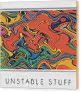 Unstable Stuff Wood Print