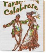 Tarantella Calabrese Wood Print