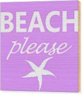Beach Please Wood Print