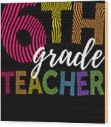 6th Grade Teacher Light For Sixth Grade Teachers Cute Gift Wood Print