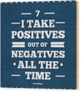 7 Take Positives Out Inspirational Quotes Poster Wood Print