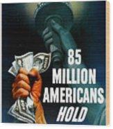 85 Million Americans Hold War Bonds  Wood Print