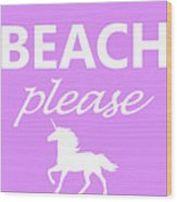 Beach Please Wood Print