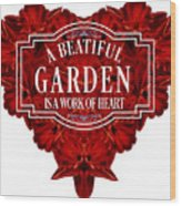 A Beautiful Garden Is A Work Of Heart Tee Wood Print