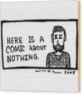 A Comic About Nothing Wood Print