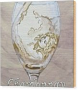 A Day Without Wine - Chardonnay Wood Print