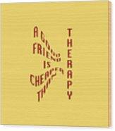 A Good Friend Is Cheaper Than Thearpy 1 Wood Print