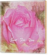 Enjoy A Rose Just For You Wood Print
