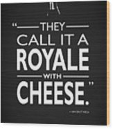 A Royale With Cheese Wood Print