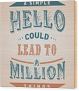 A Simple Hello Could Lead To A Million Things Quotes Poster Wood Print