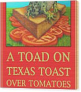 A Toad On Texas Toast Over Tomatoes Poster Wood Print